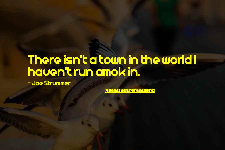 Running And Music Quotes By Joe Strummer: There isn't a town in the world I