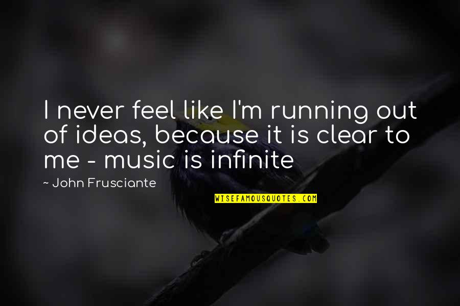 Running And Music Quotes By John Frusciante: I never feel like I'm running out of