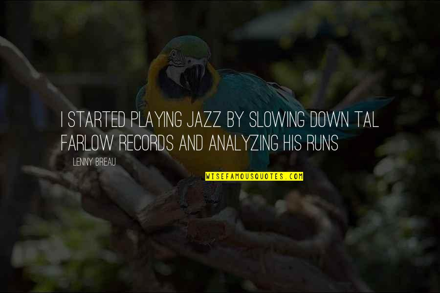 Running And Music Quotes By Lenny Breau: I started playing jazz by slowing down Tal