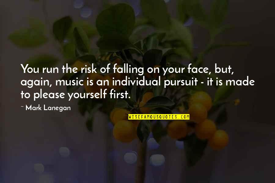 Running And Music Quotes By Mark Lanegan: You run the risk of falling on your