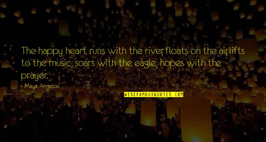Running And Music Quotes By Maya Angelou: The happy heart runs with the river, floats