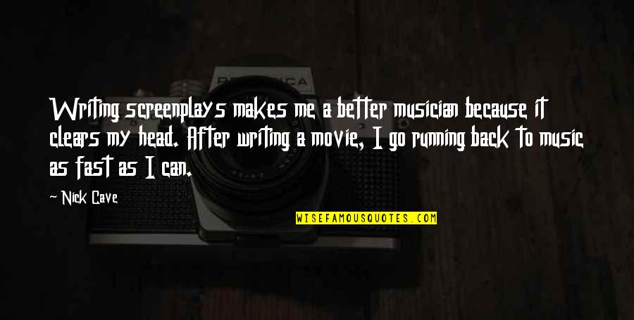 Running And Music Quotes By Nick Cave: Writing screenplays makes me a better musician because