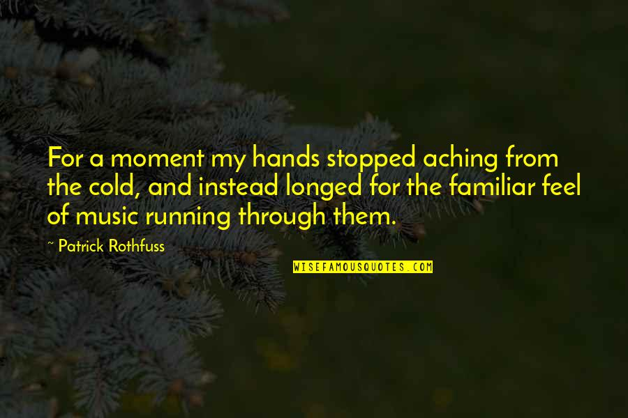 Running And Music Quotes By Patrick Rothfuss: For a moment my hands stopped aching from
