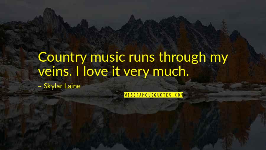 Running And Music Quotes By Skylar Laine: Country music runs through my veins. I love