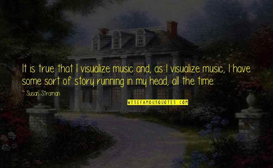 Running And Music Quotes By Susan Stroman: It is true that I visualize music and,