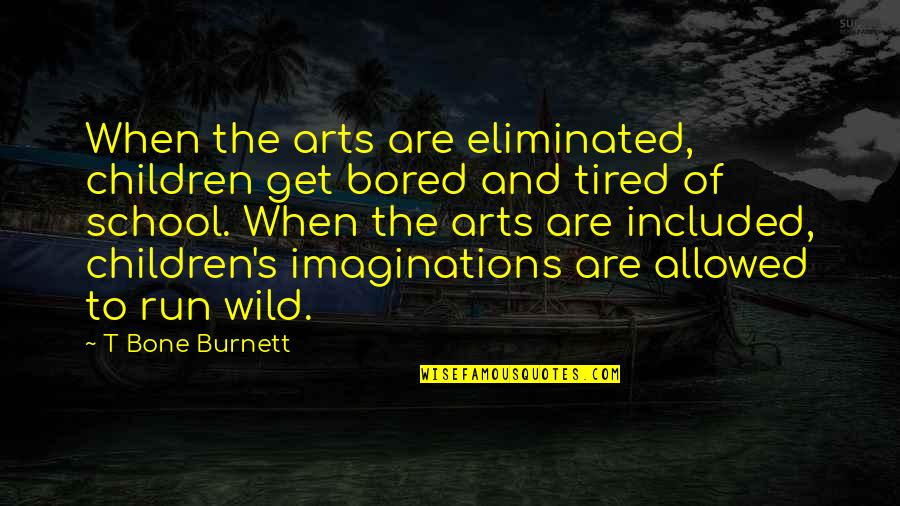 Running And Music Quotes By T Bone Burnett: When the arts are eliminated, children get bored