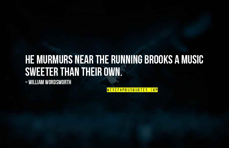 Running And Music Quotes By William Wordsworth: He murmurs near the running brooks A music
