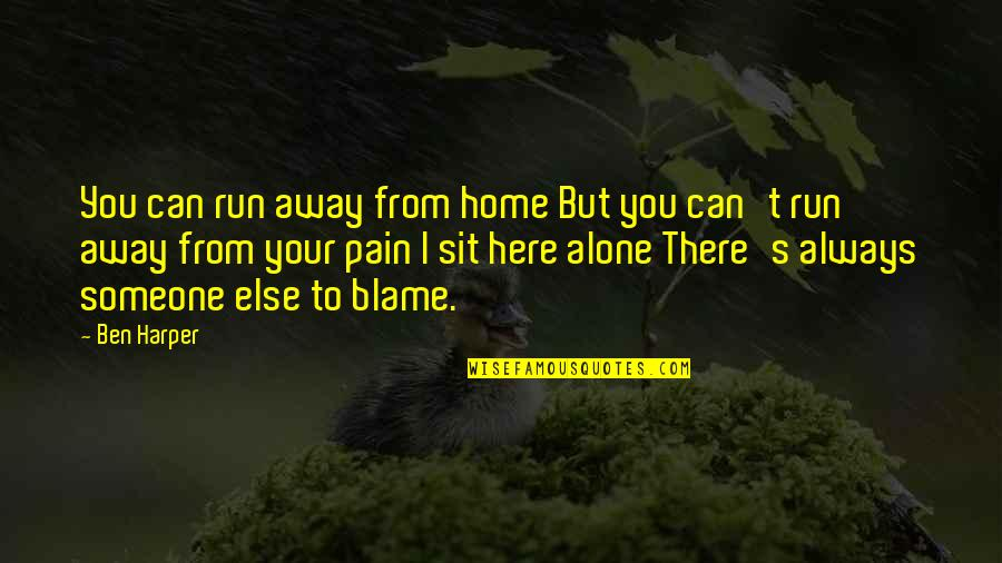 Running Away From Home Quotes By Ben Harper: You can run away from home But you