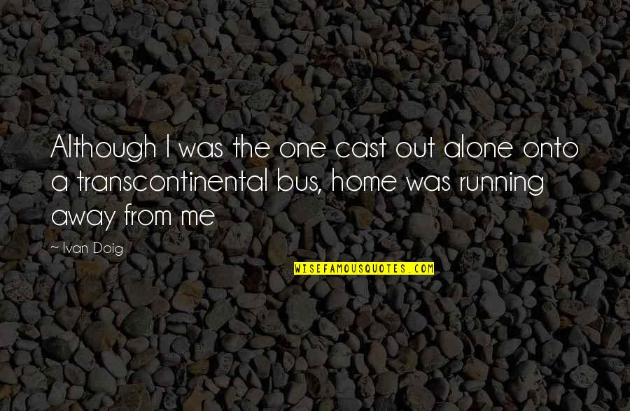 Running Away From Home Quotes By Ivan Doig: Although I was the one cast out alone