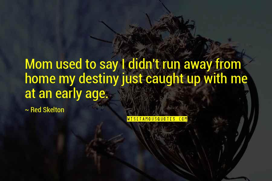 Running Away From Home Quotes By Red Skelton: Mom used to say I didn't run away