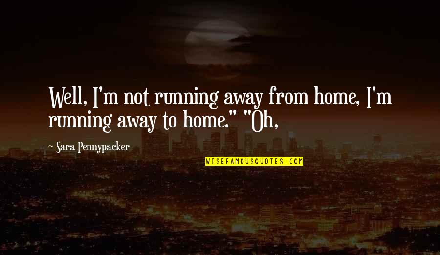Running Away From Home Quotes By Sara Pennypacker: Well, I'm not running away from home, I'm