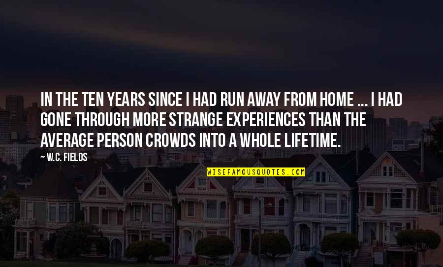 Running Away From Home Quotes By W.C. Fields: In the ten years since I had run