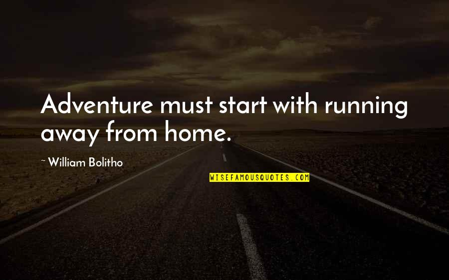 Running Away From Home Quotes By William Bolitho: Adventure must start with running away from home.