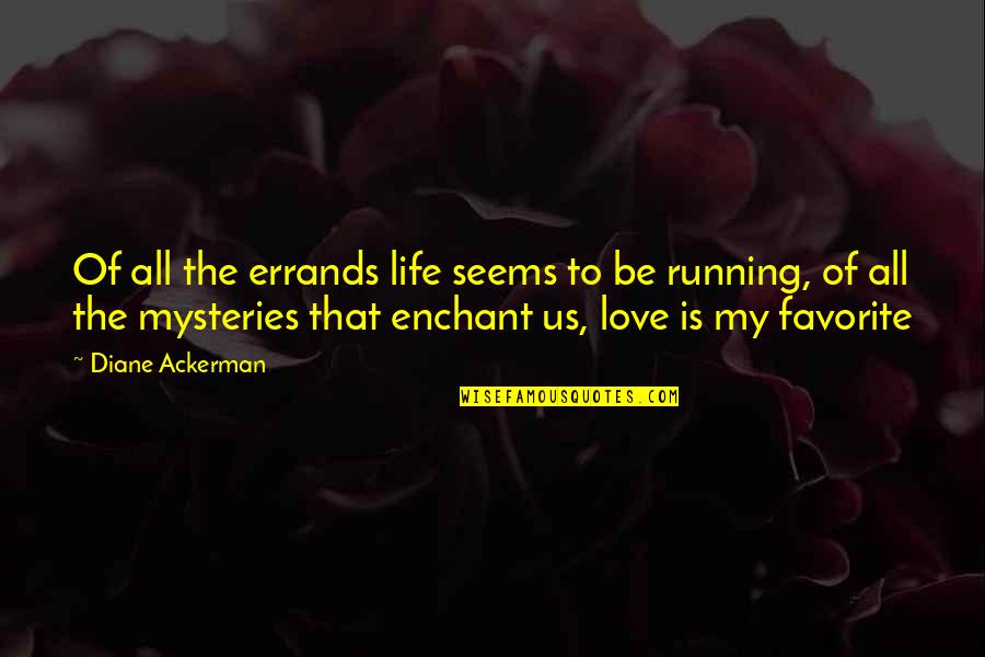 Running Errands Quotes By Diane Ackerman: Of all the errands life seems to be