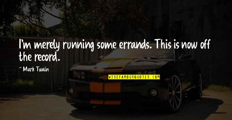Running Errands Quotes By Mark Twain: I'm merely running some errands. This is now