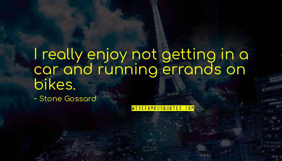 Running Errands Quotes By Stone Gossard: I really enjoy not getting in a car