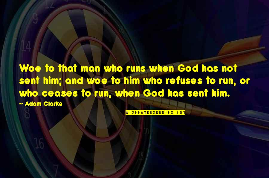 Running From God Quotes By Adam Clarke: Woe to that man who runs when God