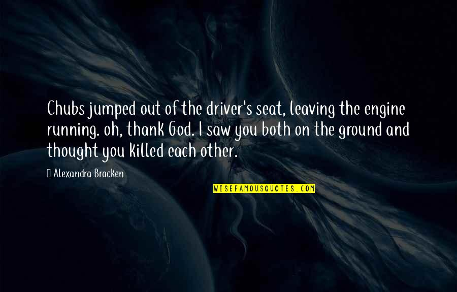 Running From God Quotes By Alexandra Bracken: Chubs jumped out of the driver's seat, leaving