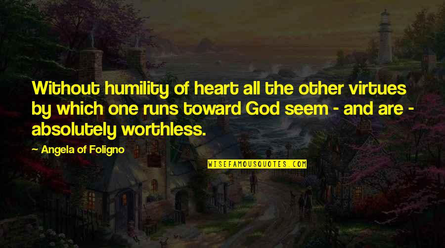 Running From God Quotes By Angela Of Foligno: Without humility of heart all the other virtues