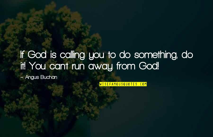 Running From God Quotes By Angus Buchan: If God is calling you to do something,