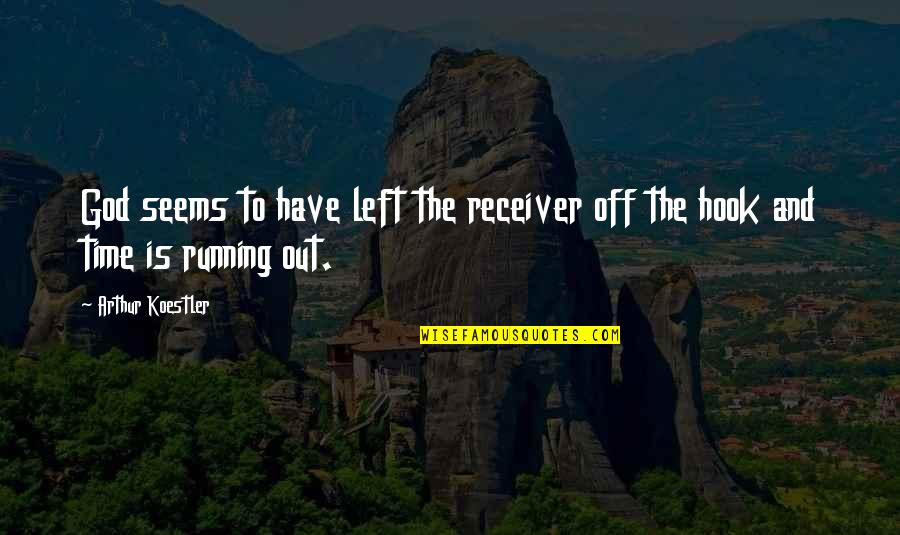 Running From God Quotes By Arthur Koestler: God seems to have left the receiver off