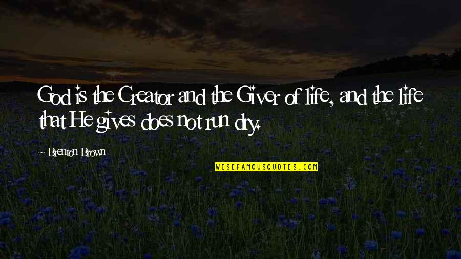 Running From God Quotes By Brenton Brown: God is the Creator and the Giver of