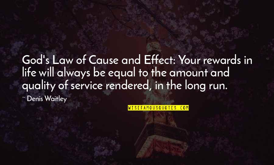 Running From God Quotes By Denis Waitley: God's Law of Cause and Effect: Your rewards