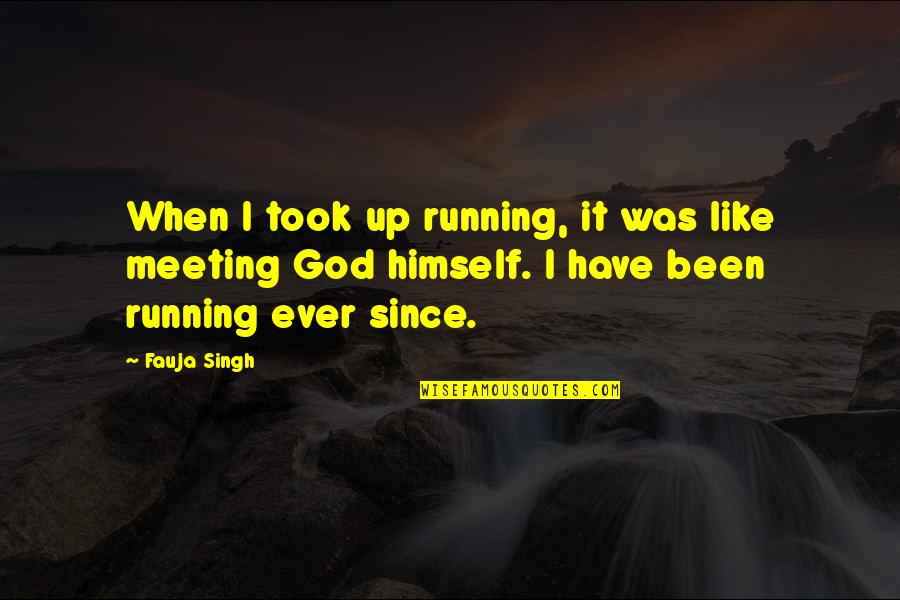 Running From God Quotes By Fauja Singh: When I took up running, it was like