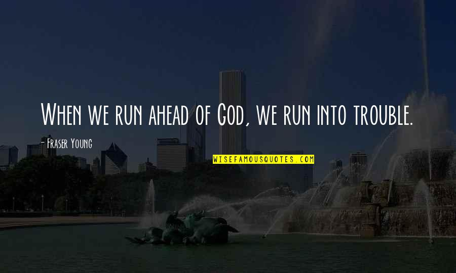 Running From God Quotes By Fraser Young: When we run ahead of God, we run