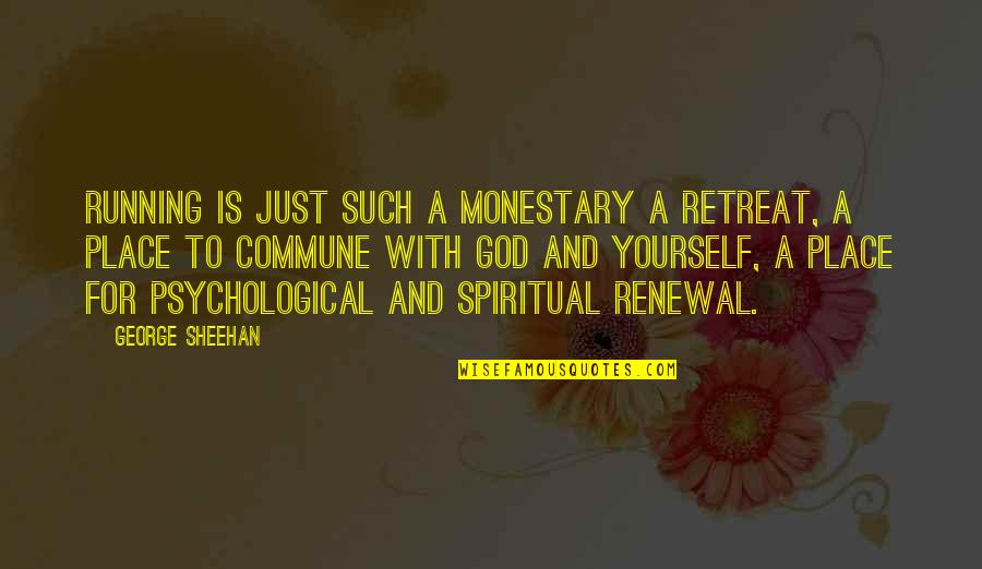 Running From God Quotes By George Sheehan: Running is just such a monestary a retreat,