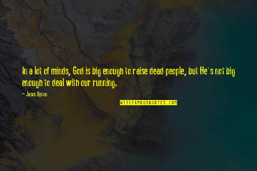 Running From God Quotes By Jason Upton: In a lot of minds, God is big