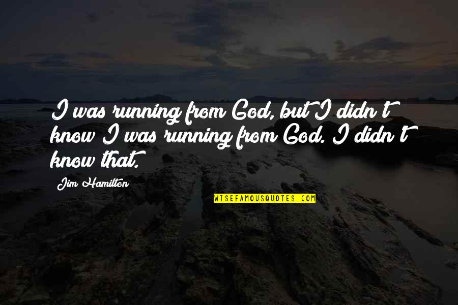Running From God Quotes By Jim Hamilton: I was running from God, but I didn't