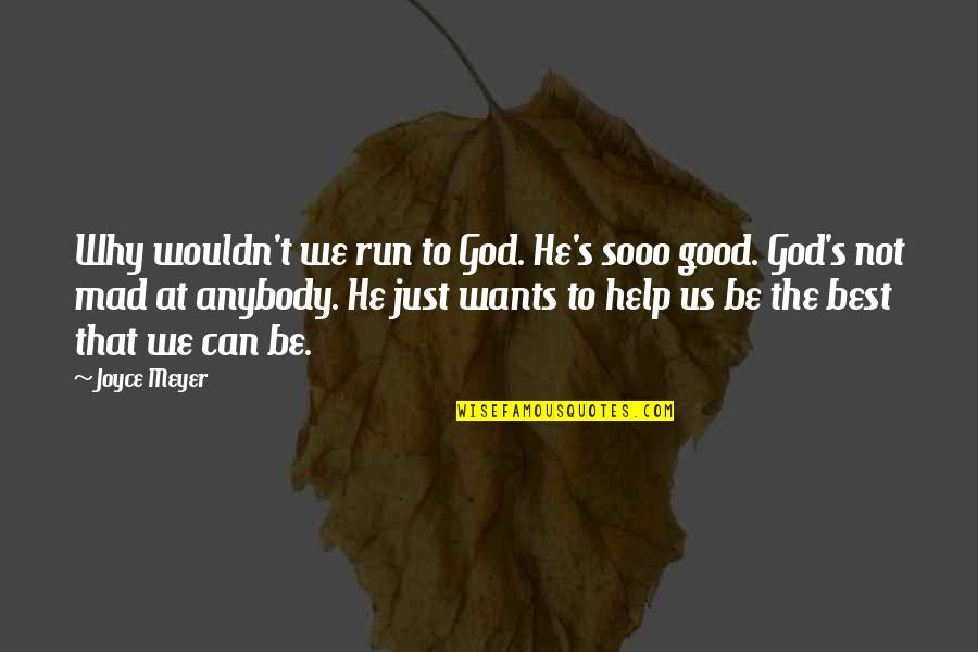 Running From God Quotes By Joyce Meyer: Why wouldn't we run to God. He's sooo