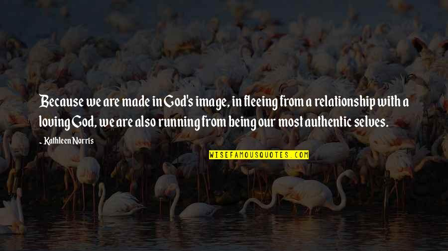 Running From God Quotes By Kathleen Norris: Because we are made in God's image, in