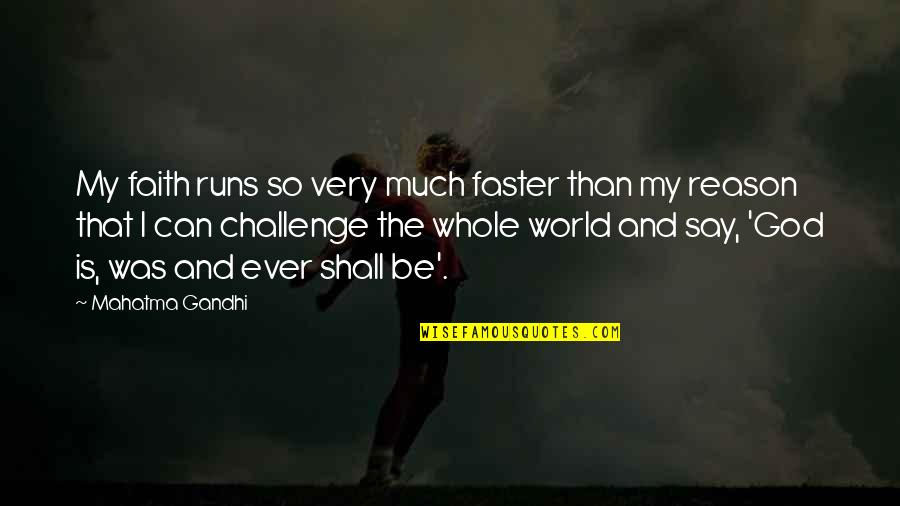 Running From God Quotes By Mahatma Gandhi: My faith runs so very much faster than