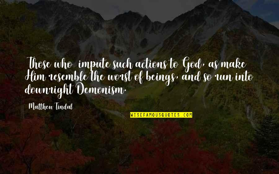 Running From God Quotes By Matthew Tindal: (Those who) impute such actions to God, as