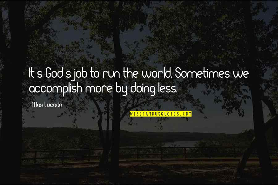 Running From God Quotes By Max Lucado: It's God's job to run the world. Sometimes