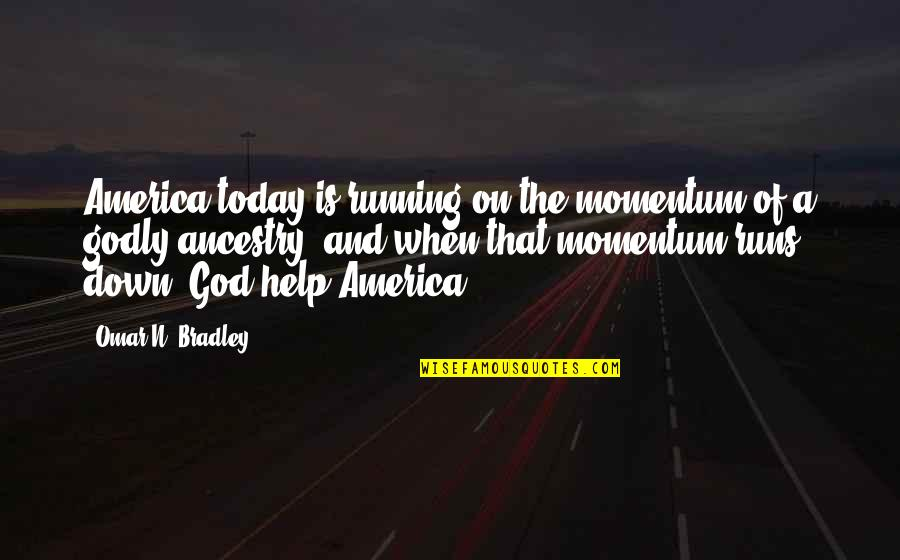 Running From God Quotes By Omar N. Bradley: America today is running on the momentum of