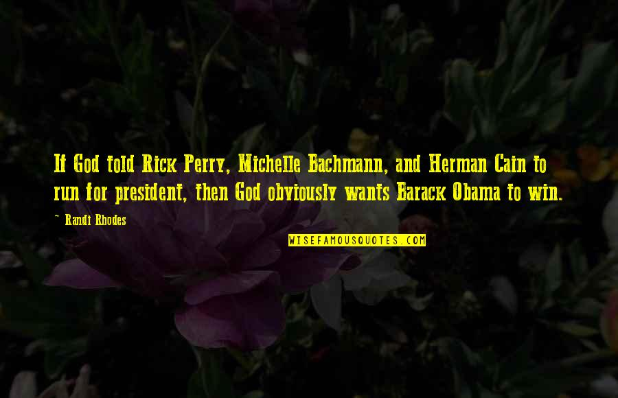 Running From God Quotes By Randi Rhodes: If God told Rick Perry, Michelle Bachmann, and