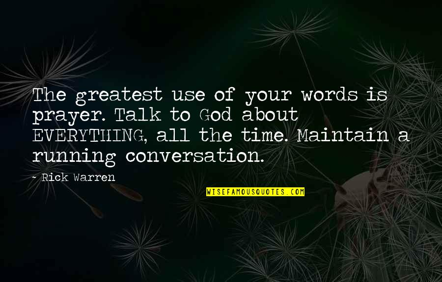 Running From God Quotes By Rick Warren: The greatest use of your words is prayer.