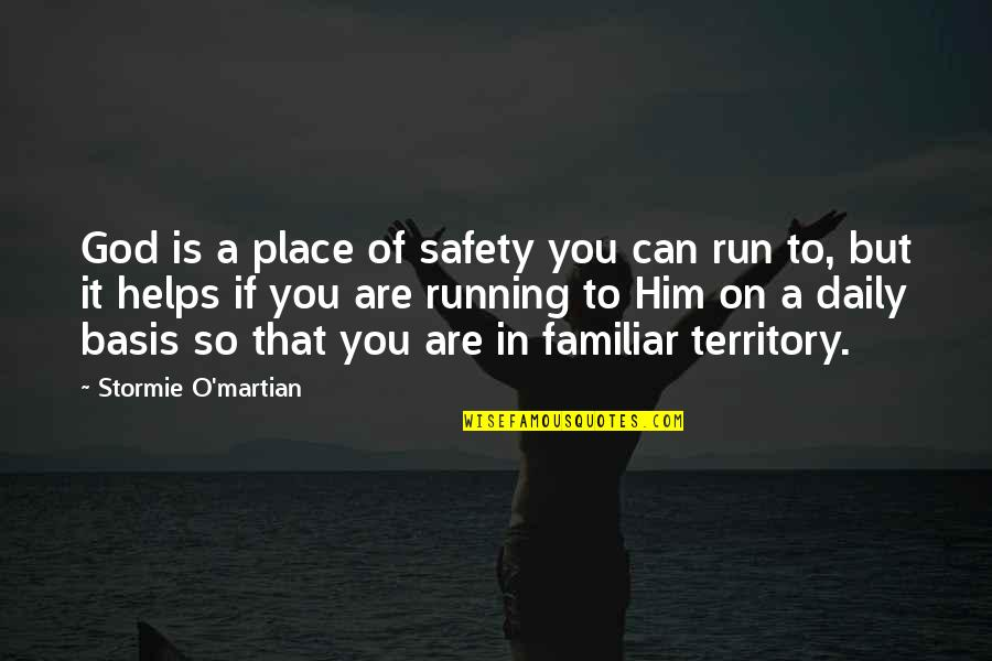 Running From God Quotes By Stormie O'martian: God is a place of safety you can