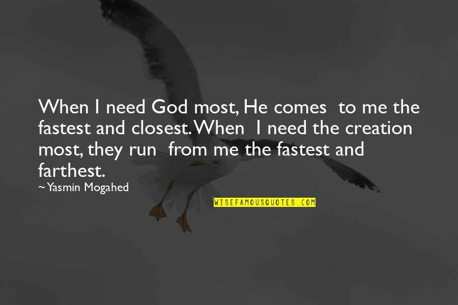 Running From God Quotes By Yasmin Mogahed: When I need God most, He comes to