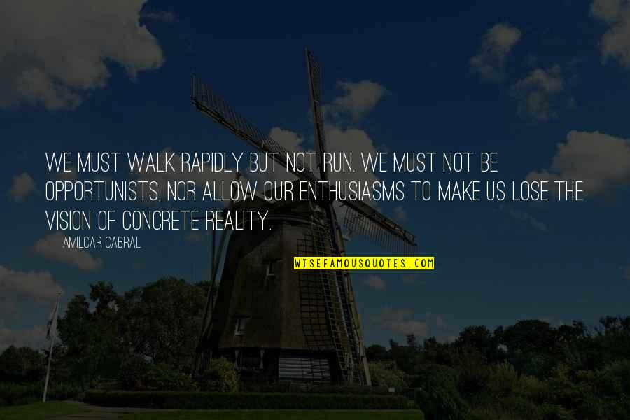 Running From Reality Quotes By Amilcar Cabral: We must walk rapidly but not run. We
