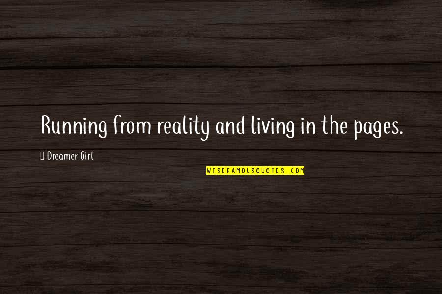 Running From Reality Quotes By Dreamer Girl: Running from reality and living in the pages.