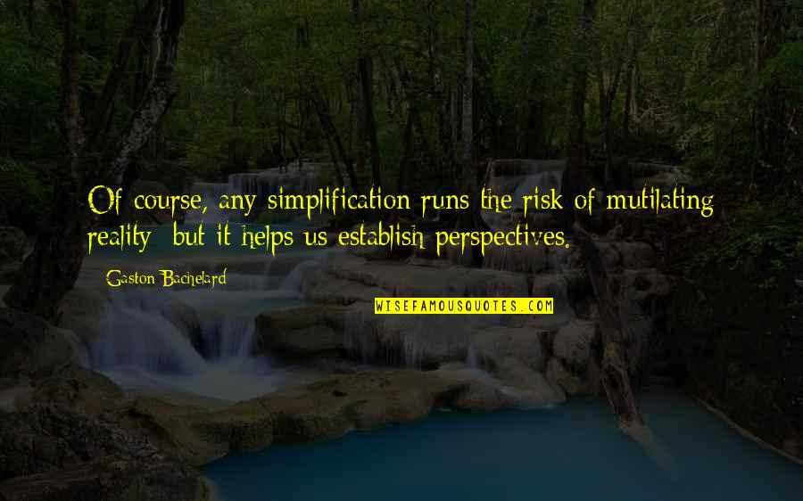 Running From Reality Quotes By Gaston Bachelard: Of course, any simplification runs the risk of