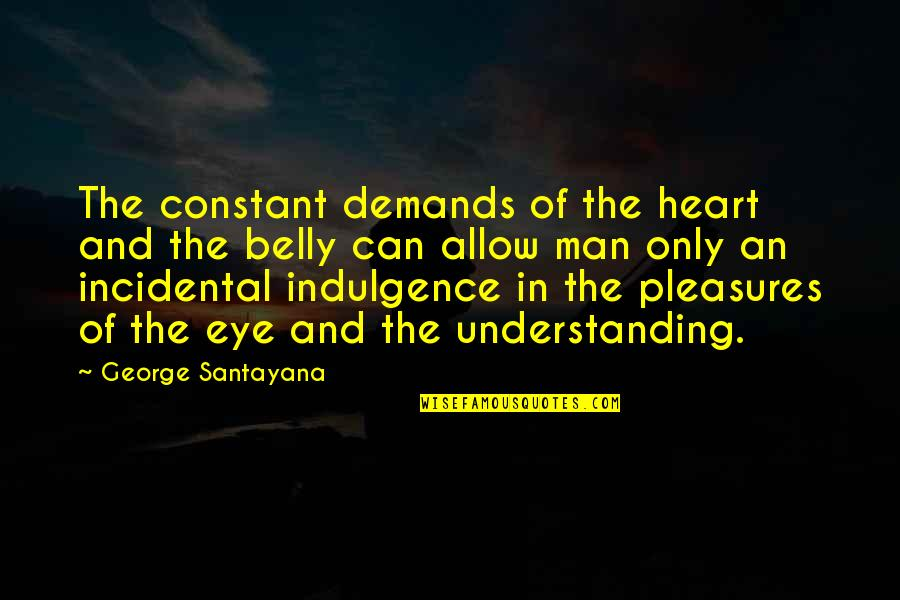 Running From Reality Quotes By George Santayana: The constant demands of the heart and the