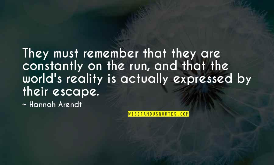 Running From Reality Quotes By Hannah Arendt: They must remember that they are constantly on