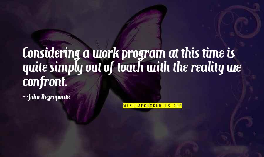 Running From Reality Quotes By John Negroponte: Considering a work program at this time is