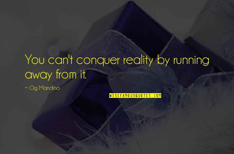 Running From Reality Quotes By Og Mandino: You can't conquer reality by running away from