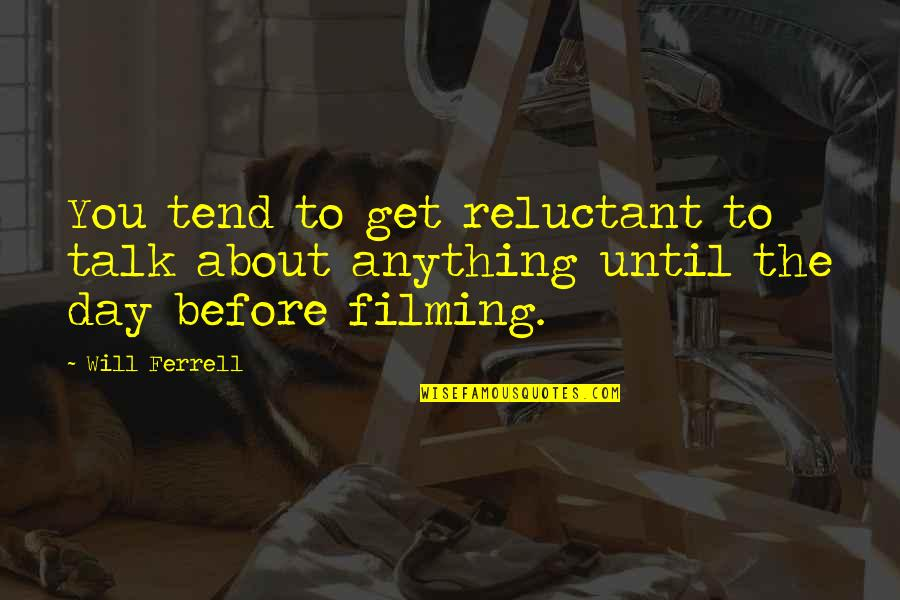 Running From Reality Quotes By Will Ferrell: You tend to get reluctant to talk about